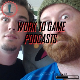 Work To Game Podcasts on Apple Podcasts
