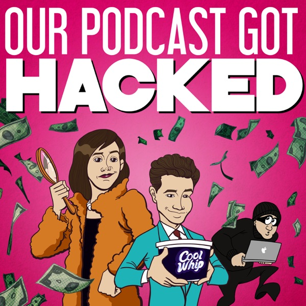 Our Podcast Got HACKED