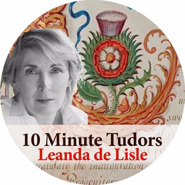 10 Minute Tudors: Leanda de Lisle