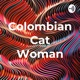 The Colombian Cat Woman