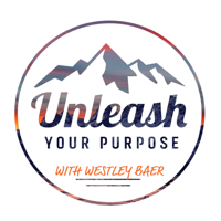 Unleash Your Purpose with Westley Baer podcast