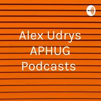 Alex Udrys APHUG Podcasts podcast