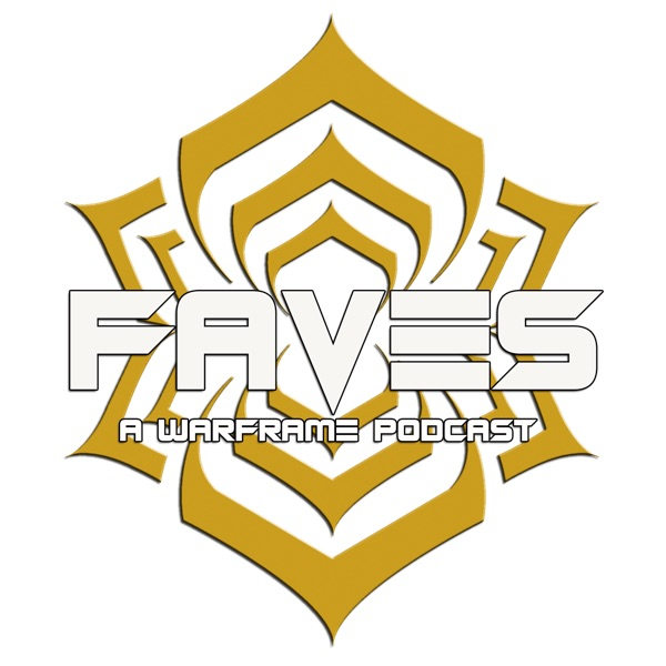 The Faves Cast: A Warframe podcast