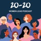 20-20 Women Lead Podcast