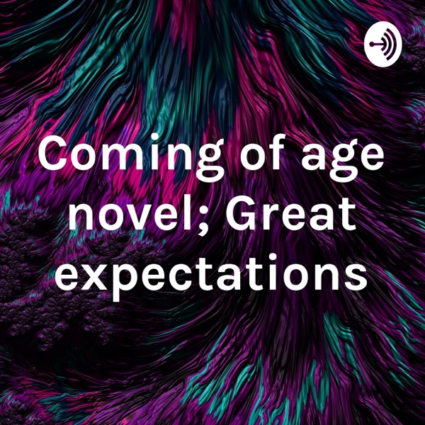 Coming of age novel; Great expectations