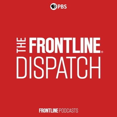 The FRONTLINE Dispatch:FRONTLINE PBS, WGBH