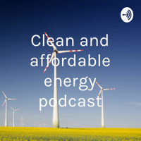 Clean and affordable energy podcast podcast
