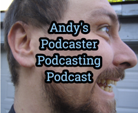 Andy's Podcaster Podcasting Podcast podcast