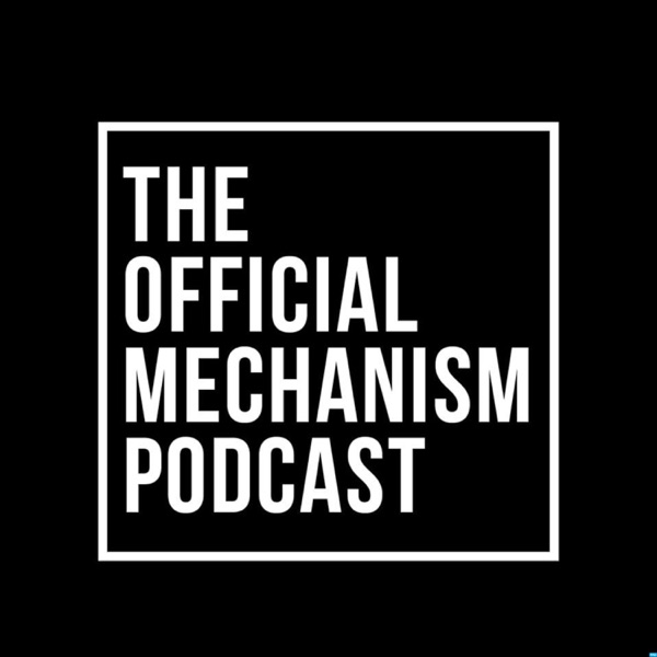 THE OFFICIAL MECHANISM PODCAST