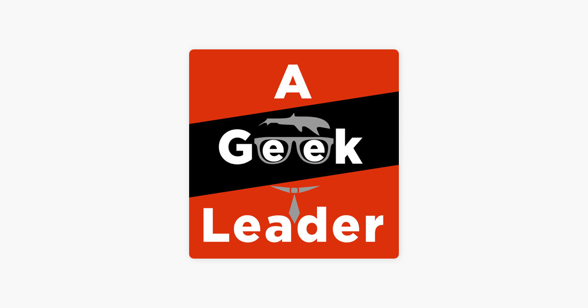 A Geek Leader Podcast - inspiring technical and creative
