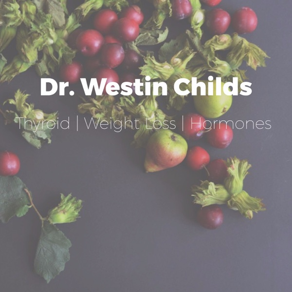 Dr. Westin Childs Podcast: Thyroid | Weight loss | Hormones