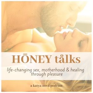 honey talks podcast with katya nova (nurturingnovas)