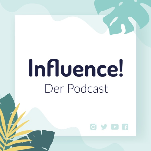 Influence! Der Podcast für Influencer Marketing