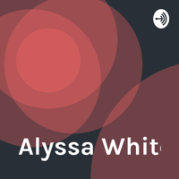 Alyssa White podcast