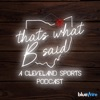 That's What B Said: A Cleveland Sports Podcast artwork