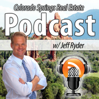 Colorado Springs Real Estate Podcast with Jeff Ryder podcast