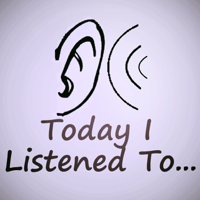 Today I Listened To... podcast