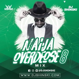 DJ Shinski Mixes: Naija Overdose Mix Vol 8 ft [Wizkid, Davido, Kizz