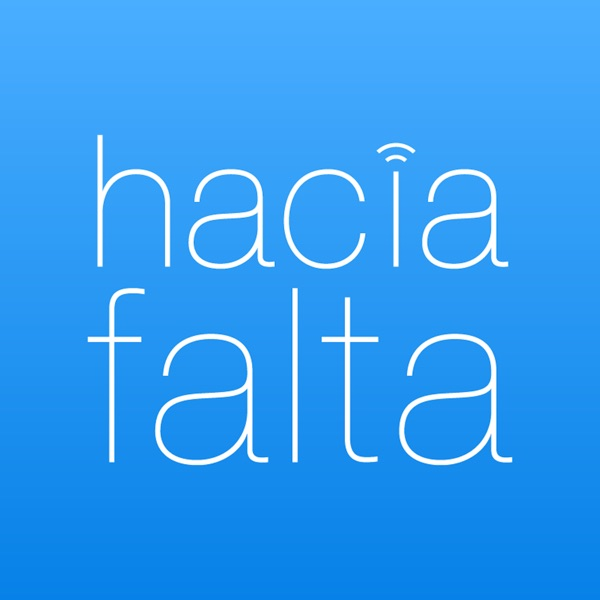 HacíaFalta – Lyssna här – Podtail