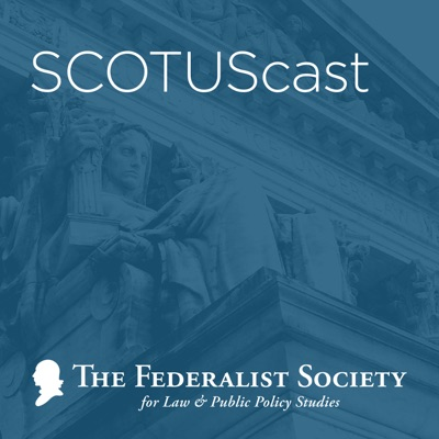 SCOTUScast:The Federalist Society