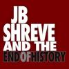 JB Shreve & the End of History  artwork