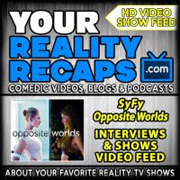 Your Reality Recaps: SyFy Opposite Worlds Video Recaps podcast