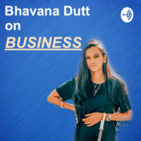 Bhavana Dutt on Business podcast