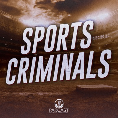 Sports Criminals:Parcast Network