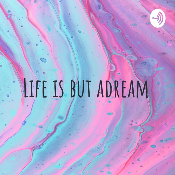 Life is but adream