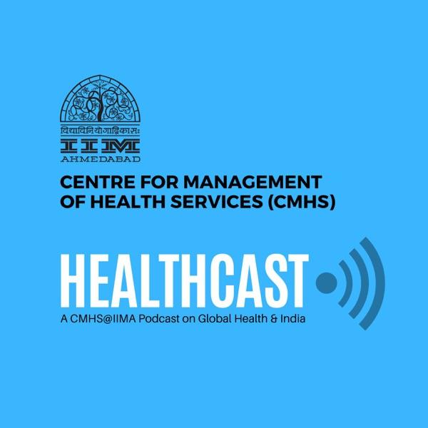 HEALTHCAST - A CMHS@IIMA PODCAST SERIES