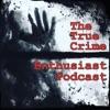 The True Crime Enthusiast Podcast artwork
