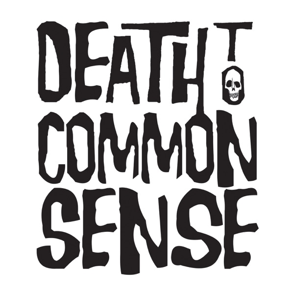 Death To Common Sense