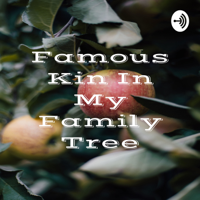 Famous Kin In My Family Tree podcast