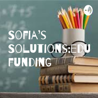 Sofia's Solutions:education funding podcast