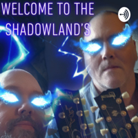 Welcome To The Shadowland's podcast