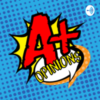 A+ Opinions podcast