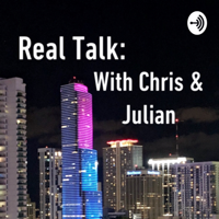 Real Talk with Chris Rubaie and Julian Chavez podcast