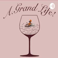 A.Grand Life! podcast