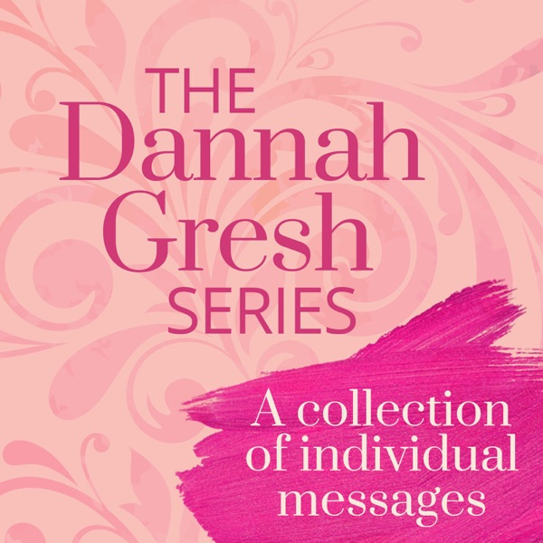 Dannah Gresh Episodes - Dannah Gresh