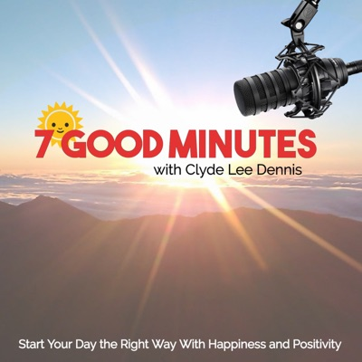 7 Good Minutes Daily Self-Improvement Podcast with Clyde Lee Dennis