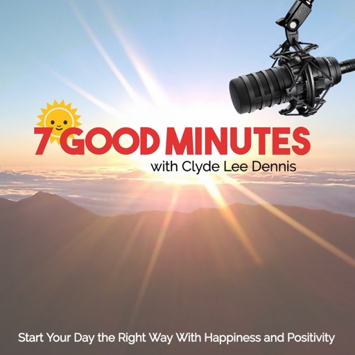 Cover image of 7 Good Minutes Daily Self-Improvement Podcast with Clyde Lee Dennis