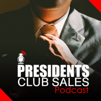 President's Club Sales Podcast podcast