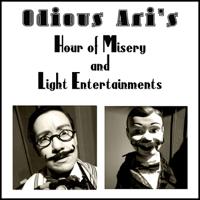 Odious Ari's Hour of Misery and Light Entertainments podcast
