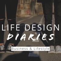 Life Design Diaries   Business & Lifestyle Podcast