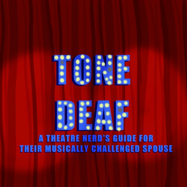 Tone Deaf: A Theatre Nerd's Guide for their Musically Challenged Spouse