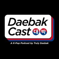 DaebakCast - A K-Pop Podcast by Truly Daebak podcast