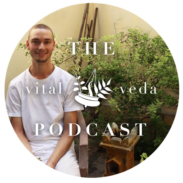 The Vital Veda Podcast: Ayurveda | Holistic Health | Cosmic and Natural Law