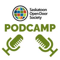 Saskatoon Open Door Society Podcast Podcamp podcast