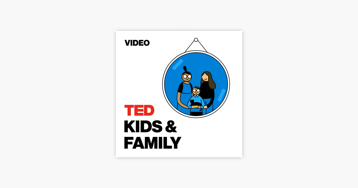 TED Talks Kids and Family on Apple Podcasts