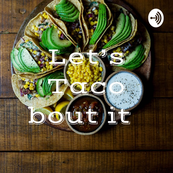 Let's Taco bout it �